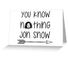 You know nothing Jon Snow Greeting Card