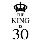 The King Is 30 by thepixelgarden