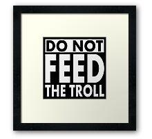 Do Not Feed the TROLL! Framed Print