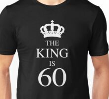 The King Is 60 Unisex T-Shirt
