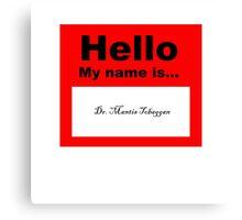 """Hello, My Name is Dr. Mantis Tobaggan"" Canvas Print"