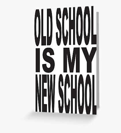 Old School is My New School Greeting Card