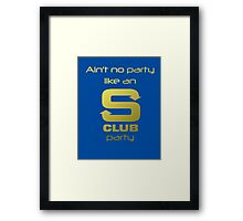 S Club 7 Shirt - Ain't no party like an S Club party Framed Print