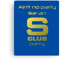 S Club 7 Shirt - Ain't no party like an S Club party Canvas Print