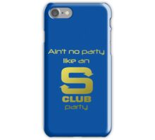 S Club 7 Shirt - Ain't no party like an S Club party iPhone Case/Skin