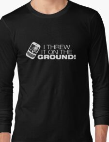 I Threw It on the GROUND! (White Version) Long Sleeve T-Shirt