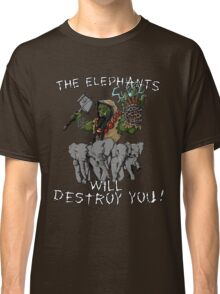 The elephants will destroy you! Classic T-Shirt