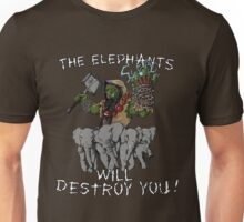 The elephants will destroy you! Unisex T-Shirt