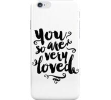 You Are So Very Loved iPhone Case/Skin