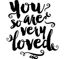 You Are So Very Loved by noondaydesign