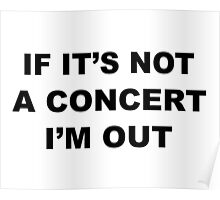 If It's Not A Concert I'm Out Poster