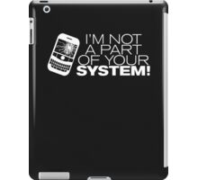 I'm not a part of your system! (White Version) iPad Case/Skin