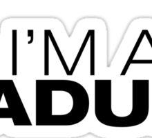 I'm an ADULT! (Black Version) Sticker