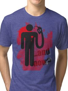 ...and now? Tri-blend T-Shirt
