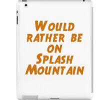 Would Rather Be On Splash Mountain  iPad Case/Skin