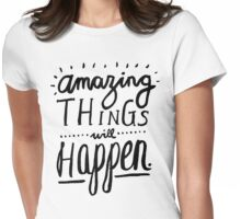 Amazing Things Will Happen Womens Fitted T-Shirt