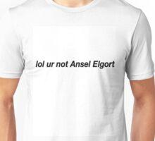 lol ur not ansel elgort Unisex T-Shirt