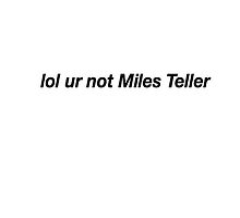 lol ur not miles teller by KittyFlop