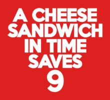 A cheese sandwich in time saves nine by onebaretree