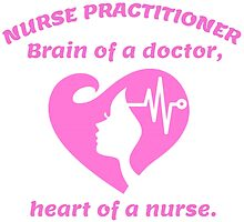 NURSE PRACTITIONER BRAIN OF A DOCTOR, HEART OF A NURSE by BADASSTEES