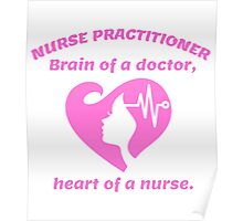 NURSE PRACTITIONER BRAIN OF A DOCTOR, HEART OF A NURSE Poster