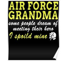 AIR FORCE GRANDMA SOME PEOPLE DREAM OF MEETING THEIR HERO I SPOILED MINE Poster