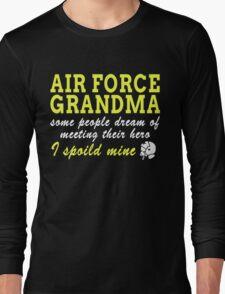 AIR FORCE GRANDMA SOME PEOPLE DREAM OF MEETING THEIR HERO I SPOILED MINE Long Sleeve T-Shirt