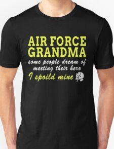 AIR FORCE GRANDMA SOME PEOPLE DREAM OF MEETING THEIR HERO I SPOILED MINE Unisex T-Shirt