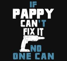 If Pappy Can't Fix It No One Can - Funny Tshirt by custom222