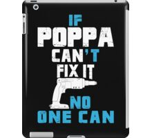 If Poppa Can't Fix It No One Can - Funny Tshirt iPad Case/Skin
