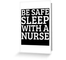 BE SAFE WITH A NURSE Greeting Card