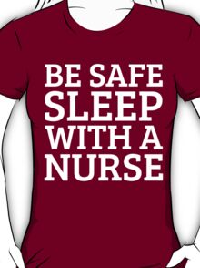 BE SAFE WITH A NURSE T-Shirt