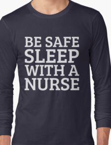 BE SAFE WITH A NURSE Long Sleeve T-Shirt