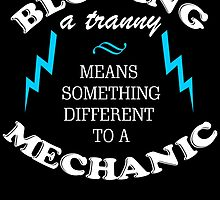 BLOWING A TRANNY MEANS SOMETHING DIFFERENT TO A MECHANIC by fandesigns