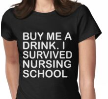 BUY ME A DRINK I SURVIVED NURSING SCHOOL Womens Fitted T-Shirt