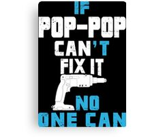 If Pop - Pop Can't Fix It No One Can - Funny Tshirt Canvas Print