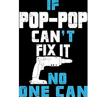 If Pop - Pop Can't Fix It No One Can - Funny Tshirt Photographic Print