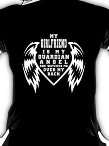 """""""My Girlfriend is my Guardian Angel, She watches over my back"""" Collection #210014B T-Shirt"""