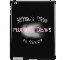 What the Fluffing Beans is That? iPad Case/Skin