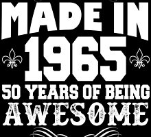 Made in 1965... 50 Years of being Awesome by cutetees