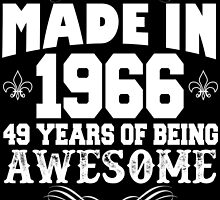 Made in 1966... 49 Years of being Awesome by cutetees