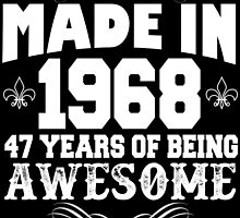 Made in 1968... 47 Years of being Awesome by cutetees