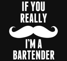 If You Really Mustache I'm A Bartender - TShirts & Hoodies T-Shirt
