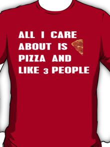 All i care about is pizza and like 3 people Funny Geek Nerd T-Shirt