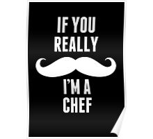 If You Really Mustache I'm A Chef - TShirts & Hoodies Poster