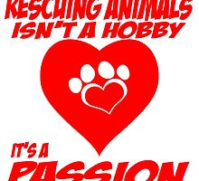 rescuing animals isn't a hobby its passion  by teeshoppy