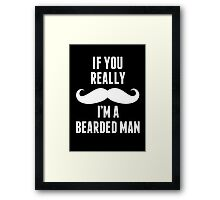If You Really Mustache I'm A Bearded Man - Funny TShirts Framed Print