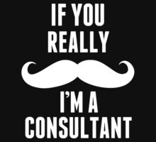 If You Really Mustache I'm A Consultant - Funny TShirts by custom111