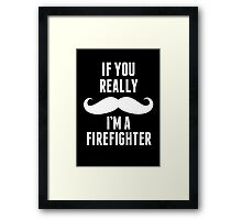 If You Really Mustache I'm A Firefighter - Funny TShirts Framed Print