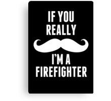 If You Really Mustache I'm A Firefighter - Funny TShirts Canvas Print